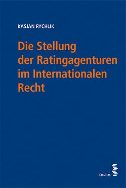 Die Stellung der Ratingagenturen im Internationalen Recht von Rychlik,  Kasjan