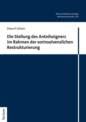 Die Stellung des Anteilseigners im Rahmen der vorinsolvenzlichen Restrukturierung von Schoch,  Diana P.