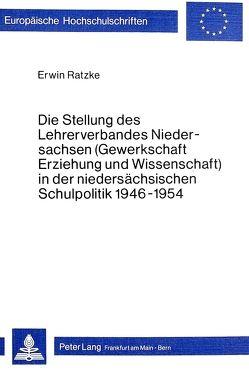 Die Stellung des Lehrerverbandes Niedersachsen (Gewerkschaft Erziehung und Wissenschaft) in der niedersächsischen Schulpolitik 1946-1954 von Ratzke,  Erwin