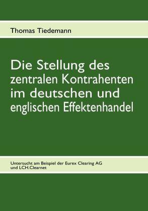 Die Stellung des zentralen Kontrahenten im deutschen und englischen Effektenhandel von Tiedemann,  Thomas