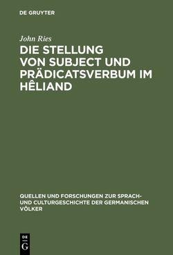 Die Stellung von Subject und Prädicatsverbum im Hêliand von Ries,  John