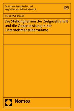 Die Stellungnahme der Zielgesellschaft und die Gegenleistung in der Unternehmensübernahme von Schmoll,  Philip M.
