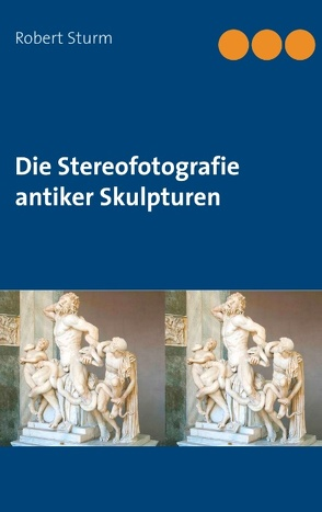 Die Stereofotografie antiker Skulpturen von Sturm,  Robert