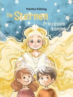 Die Sternenprinzessin kommt von Kötting,  Maritta, Marie Körfgen,  Sabine