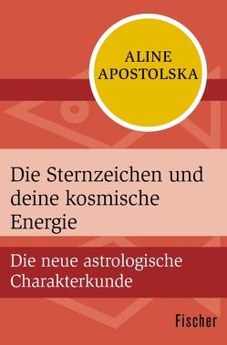 Die Sternzeichen und deine kosmische Energie von Apostolska,  Aline, Gail,  Ursula