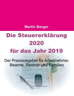 Die Steuererklärung 2020 für das Jahr 2019 von Berger,  Martin