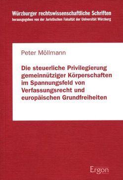 Die steuerliche Privilegierung gemeinnütziger Körperschaften im Spannungsfeld von Verfassungsrecht und europäischen Grundfreiheiten von Möllmann,  Peter