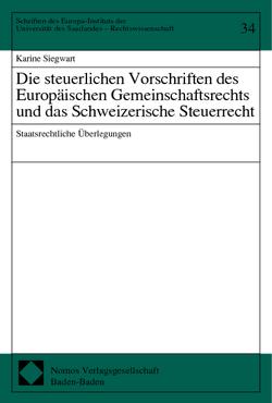 Die steuerlichen Vorschriften des Europäischen Gemeinschaftsrechts und das Schweizerische Steuerrecht von Siegwart,  Karine