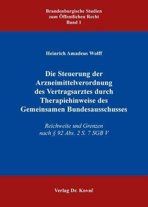 Die Steuerung der Arzneimittelverordnung des Vertragsarztes durch Therapiehinweise des Gemeinsamen Bundesausschusses von Wolff,  Heinrich A.