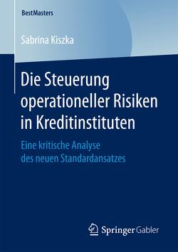 Die Steuerung operationeller Risiken in Kreditinstituten von Kiszka,  Sabrina