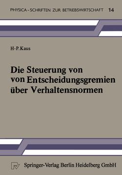 Die Steuerung von Entscheidungsgremien über Verhaltensnormen von Kaus,  H.-P.