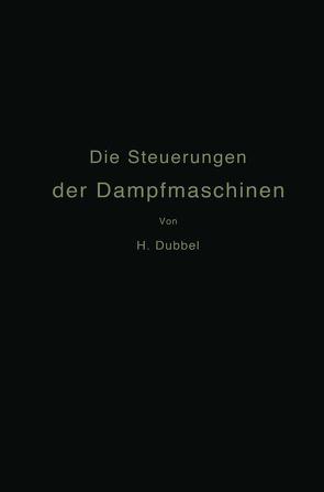 Die Steuerungen der Dampfmaschinen von Dubbel,  Heinrich