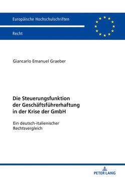 Die Steuerungsfunktion der Geschäftsführerhaftung in der Krise der GmbH von Graeber,  Giancarlo Emanuel