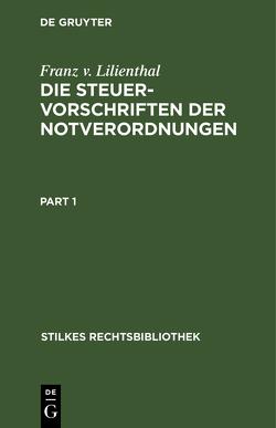 Die Steuervorschriften der Notverordnungen von Lilienthal,  Franz v.