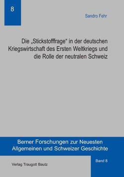 """Die """"Stickstofffrage"""" in der deutschen Kriegswirtschaft des Ersten Weltkriegs und die Rolle der neutralen Schweiz von Fehr,  Sandro"""