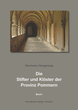 Die Stifter und Klöster der Provinz Pommern. Band 1 von Hoogeweg,  Hermann