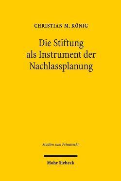Die Stiftung als Instrument der Nachlassplanung von König,  Christian M.