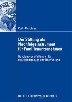 Die Stiftung als Nachfolgeinstrument für Familienunternehmen von Fleschutz,  Karin, Schmidt,  Prof. Dr. Axel G.