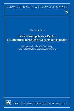 Die Stiftung privaten Rechts als öffentlich-rechtliches Organisationsmodell von Kaluza,  Claudia
