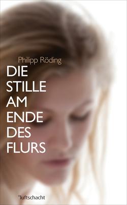 Die Stille am Ende des Flurs von Röding,  Philipp
