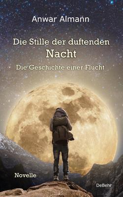 Die Stille der duftenden Nacht – Die Geschichte einer Flucht – Novelle von Almann,  Anwar