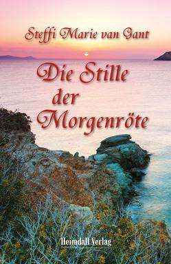 Die Stille der Morgenröte von van Gant,  Steffi Marie