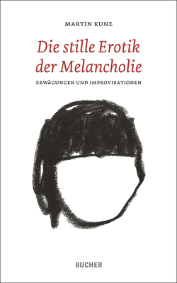 Die stille Erotik der Melancholie von Kunz,  Martinc
