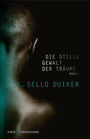 Die stille Gewalt der Träume von Duiker,  K. Sello, Reker,  Judith, Wussow,  Indra