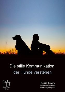 Die stille Kommunikation der Hunde verstehen von Harper,  Sheila, Laser,  Birgit, Lowry,  Rosie