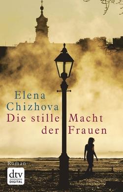 Die stille Macht der Frauen von Chizhova,  Elena, Trottenberg,  Dorothea