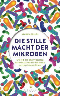Die stille Macht der Mikroben von Collen,  Alanna, Pflüger,  Friedrich, van den Block,  Claudia