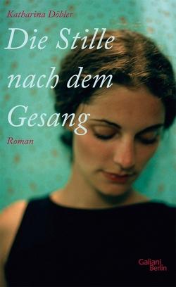 Die Stille nach dem Gesang von Döbler,  Katharina