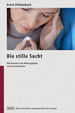Die stille Sucht von Bätzing,  Sabine, Hoffmann,  Barbara, Holzbach,  Rüdiger, Müller,  Martin, Pallenbach,  Ernst, Schneider,  Barbara