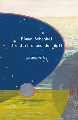 Die Stille und der Wolf von Schenkel,  Elmar