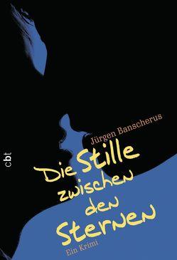 Die Stille zwischen den Sternen von Banscherus,  Jürgen