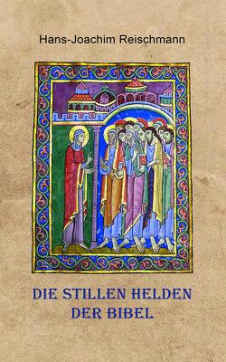 Die stillen Helden der Bibel von Reischmann,  Hans-Joachim