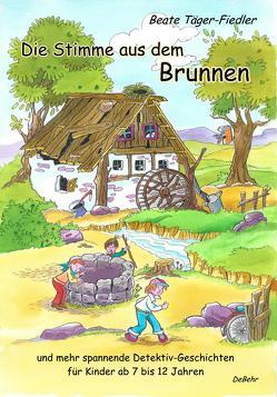 Die Stimme aus dem Brunnen und mehr spannende Detektiv-Geschichten für Kinder ab 7 bis 12 Jahren von Täger-Fiedler,  Beate