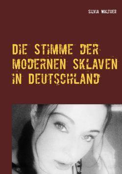 Die Stimme der modernen Sklaven in Deutschland von Walther,  Silvia