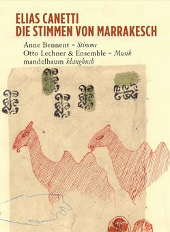 Die Stimmen von Marrakesch von Bennent,  Anne, Canetti,  Elias, Lechner,  Otto