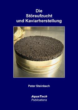 Die Störaufzucht und Kaviarherstellung von Steinbach,  Peter