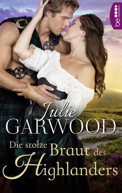 Die stolze Braut des Highlanders von Garwood,  Julie, Malsch,  Eva