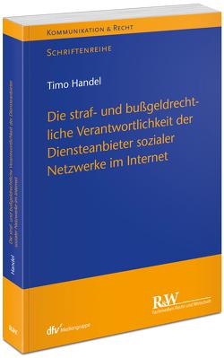 Die straf- und bußgeldrechtliche Verantwortlichkeit der Diensteanbieter sozialer Netzwerke im Internet von Handel,  Timo