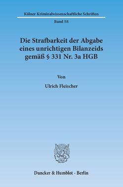 Die Strafbarkeit der Abgabe eines unrichtigen Bilanzeids gemäß § 331 Nr. 3a HGB. von Fleischer,  Ulrich