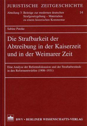 Die Strafbarkeit der Abtreibung in der Kaiserzeit und in der Weimarer Zeit von Sabine,  Putzke