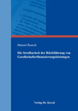 Die Strafbarkeit der Rückführung von Gesellschafterfinanzierungsleistungen von Roesch,  Manuel