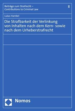 Die Strafbarkeit der Verlinkung von Inhalten nach dem Kern- sowie nach dem Urheberstrafrecht von Hambel,  Lukas
