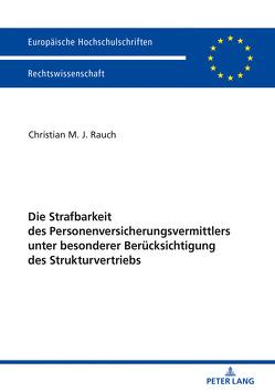 Die Strafbarkeit des Personenversicherungsvermittlers unter besonderer Berücksichtigung des Strukturvertriebs von Rauch,  Christian