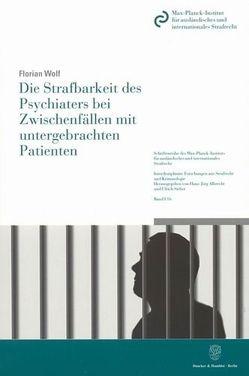 Die Strafbarkeit des Psychiaters bei Zwischenfällen mit untergebrachten Patienten. von Wolf,  Florian