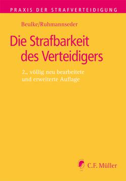 Die Strafbarkeit des Verteidigers von Beulke,  Werner, Ruhmannseder,  Felix