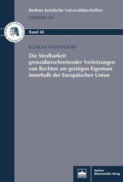Die Strafbarkeit grenzüberschreitender Verletzungen von Rechten am geistigen Eigentum innerhalb der Europäischen Union von Pfaffendorf,  Rüdiger